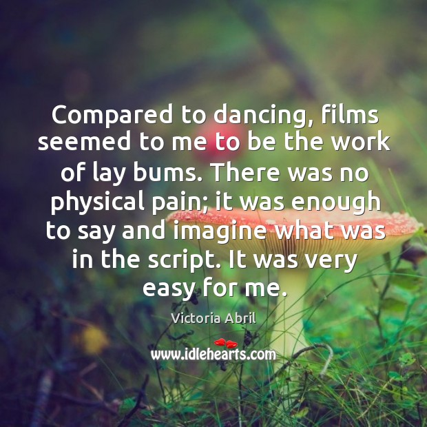 Compared to dancing, films seemed to me to be the work of lay bums. Image