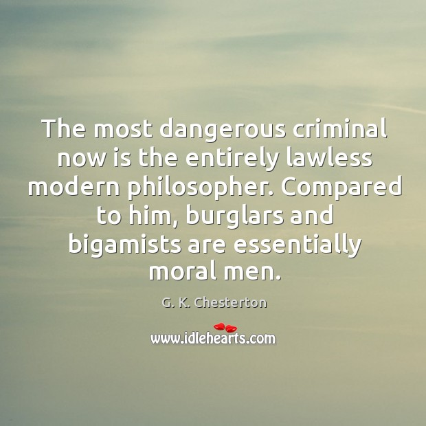 Compared to him, burglars and bigamists are essentially moral men. G. K. Chesterton Picture Quote