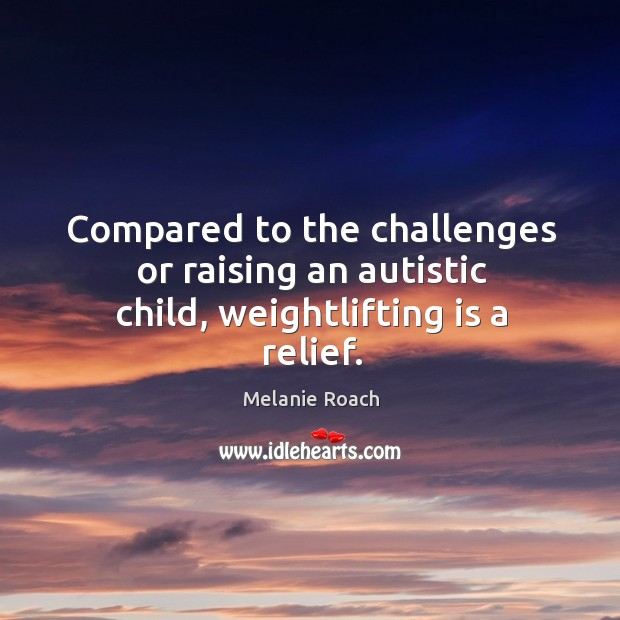 Image, Compared to the challenges or raising an autistic child, weightlifting is a relief.