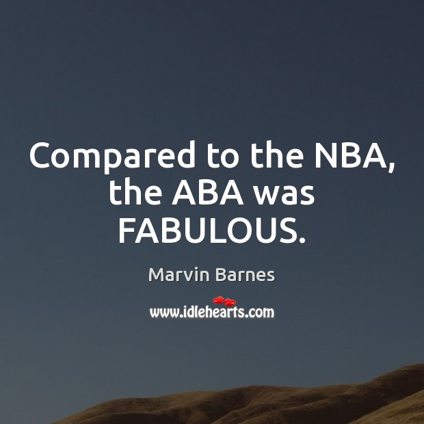 Compared to the NBA, the ABA was FABULOUS. Image
