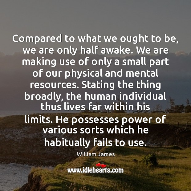 Compared to what we ought to be, we are only half awake. William James Picture Quote