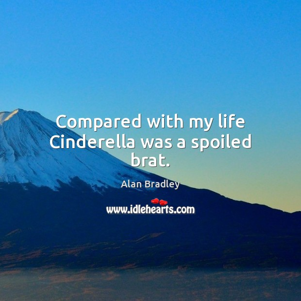 Image, Compared with my life Cinderella was a spoiled brat.