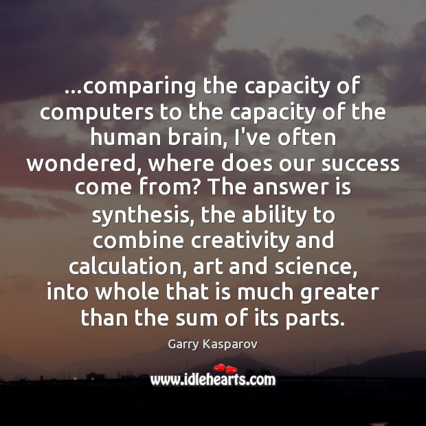 Garry Kasparov Picture Quote image saying: …comparing the capacity of computers to the capacity of the human brain,