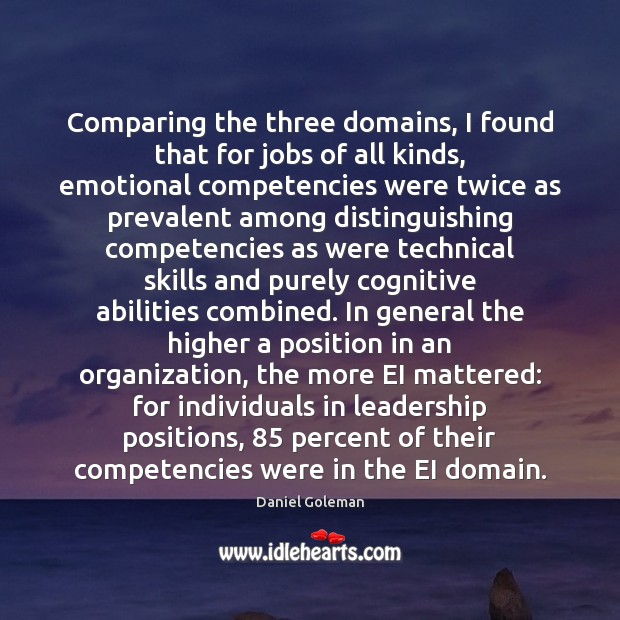 Comparing the three domains, I found that for jobs of all kinds, Daniel Goleman Picture Quote
