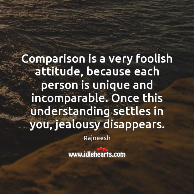 Image, Comparison is a very foolish attitude, because each person is unique and