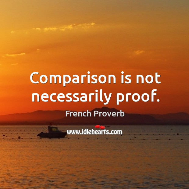 Comparison is not necessarily proof. French Proverbs Image