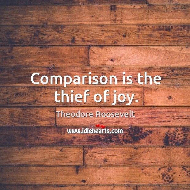 Image, Comparison is the thief of joy.