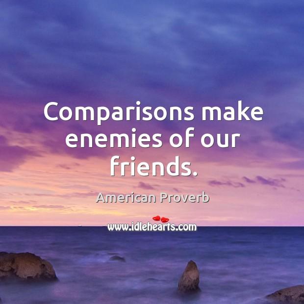 Image, Comparisons make enemies of our friends.