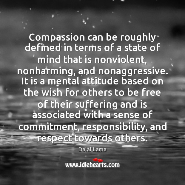 Compassion can be roughly defined in terms of a state of mind Image