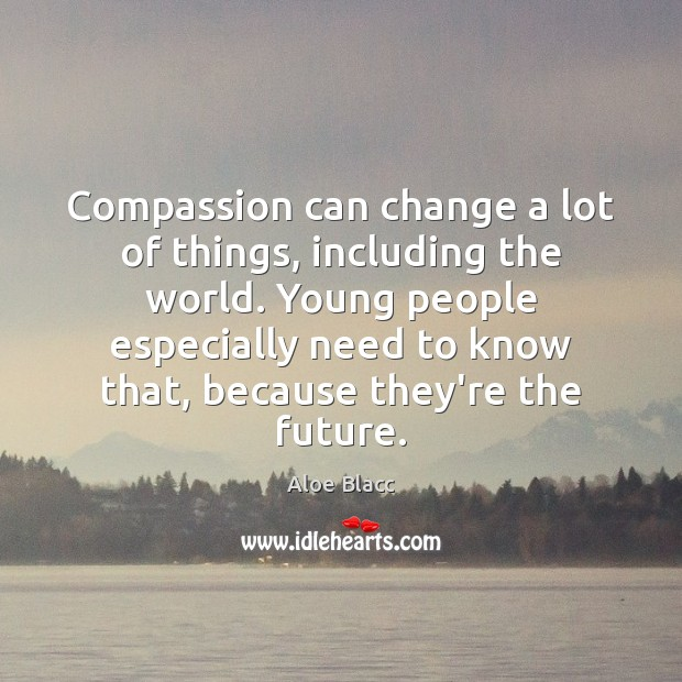 Compassion can change a lot of things, including the world. Young people Image