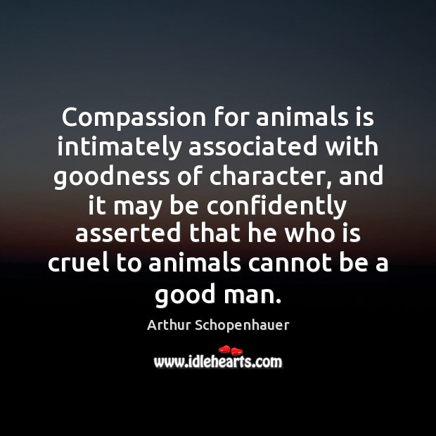 Image, Compassion for animals is intimately associated with goodness of character, and it