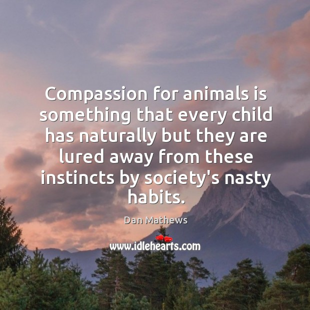 Compassion for animals is something that every child has naturally but they Image