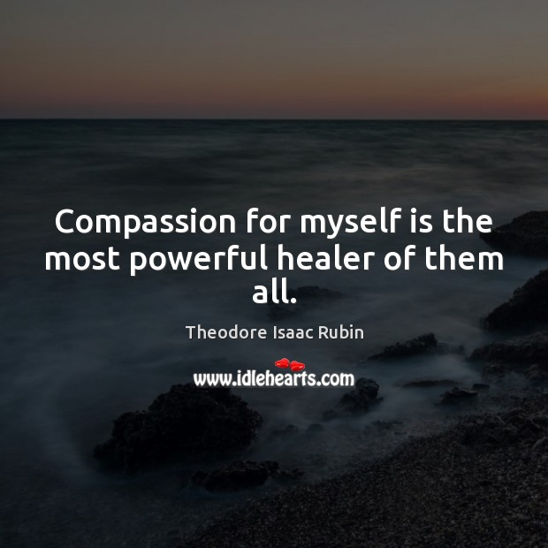 Compassion for myself is the most powerful healer of them all. Image