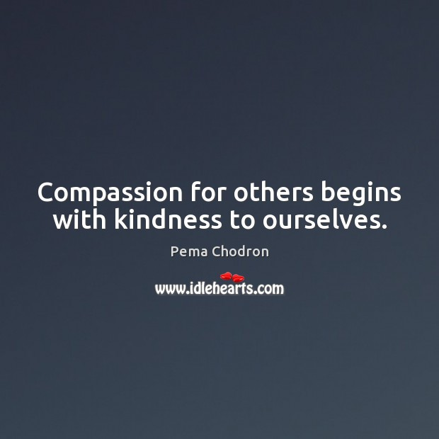 Image, Compassion for others begins with kindness to ourselves.