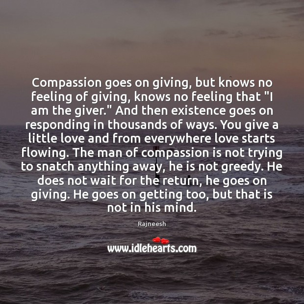 Compassion goes on giving, but knows no feeling of giving, knows no Compassion Quotes Image