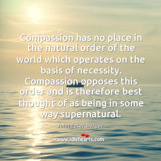 Compassion has no place in the natural order of the world which operates on the basis of necessity. Image