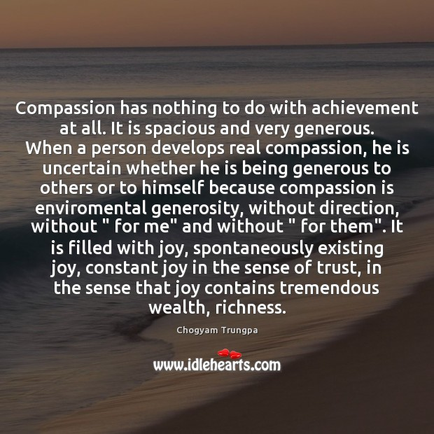 Compassion has nothing to do with achievement at all. It is spacious Chogyam Trungpa Picture Quote