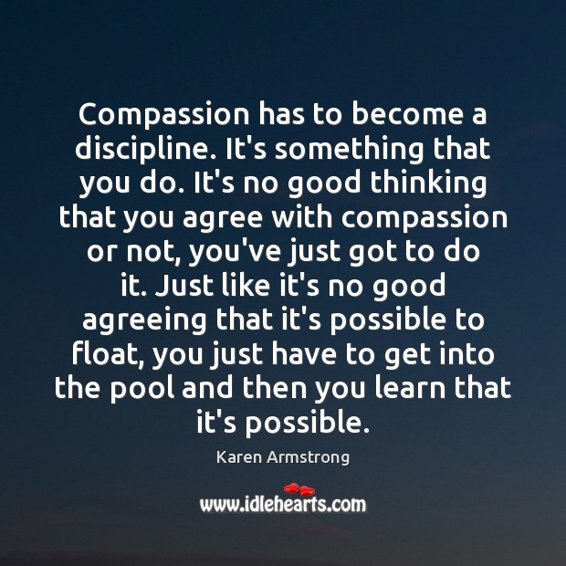 Compassion has to become a discipline. It's something that you do. It's Karen Armstrong Picture Quote