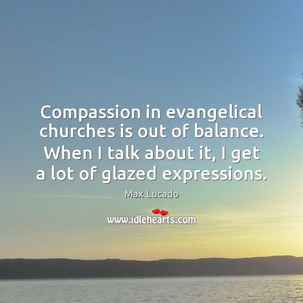 Image, Compassion in evangelical churches is out of balance. When I talk about