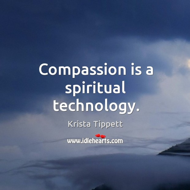 Compassion is a spiritual technology. Krista Tippett Picture Quote