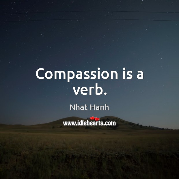 Compassion is a verb. Image