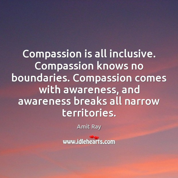Compassion is all inclusive. Compassion knows no boundaries. Compassion comes with awareness, Compassion Quotes Image
