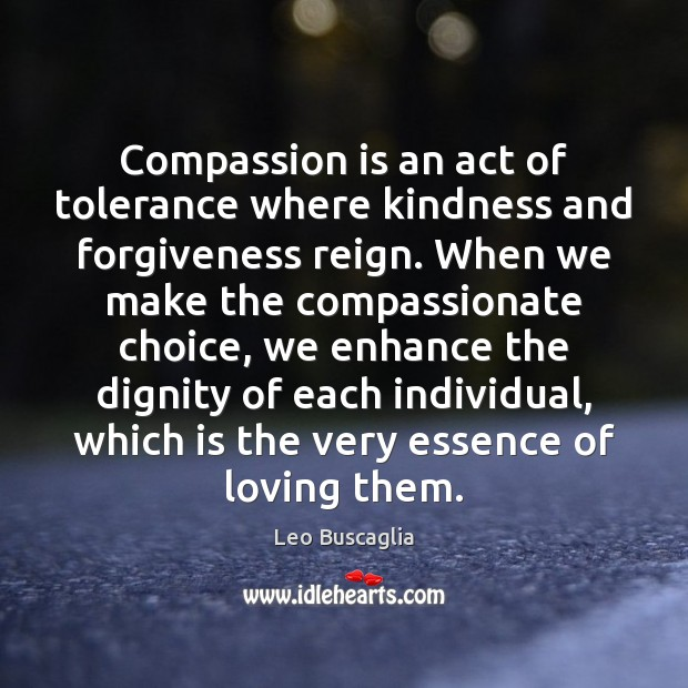 Compassion is an act of tolerance where kindness and forgiveness reign. When Image