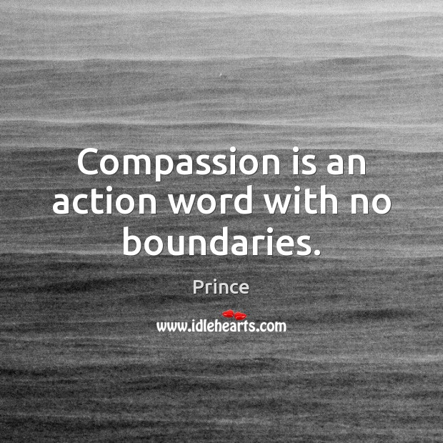 Compassion is an action word with no boundaries. Image