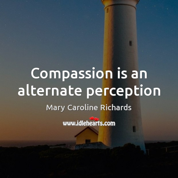 Compassion is an alternate perception Compassion Quotes Image