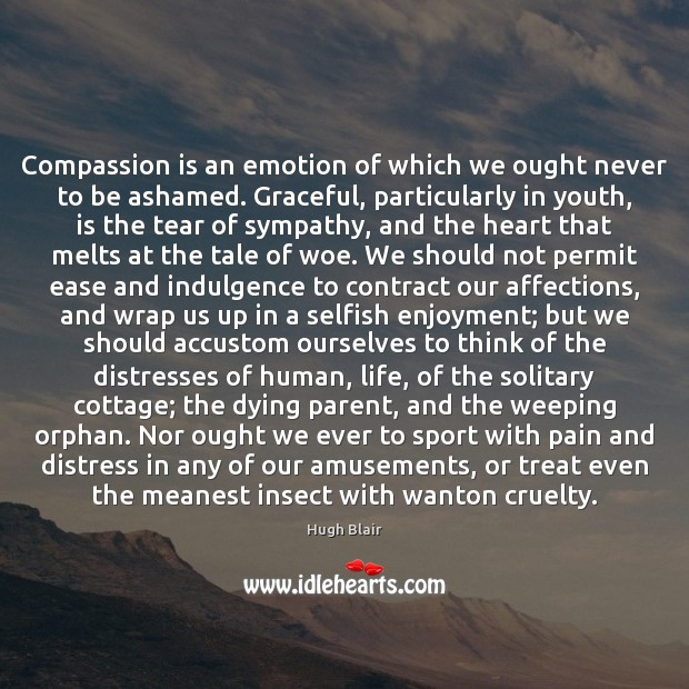 Compassion is an emotion of which we ought never to be ashamed. Image