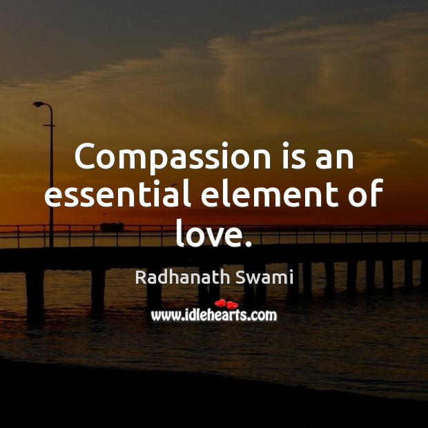 Compassion is an essential element of love. Compassion Quotes Image