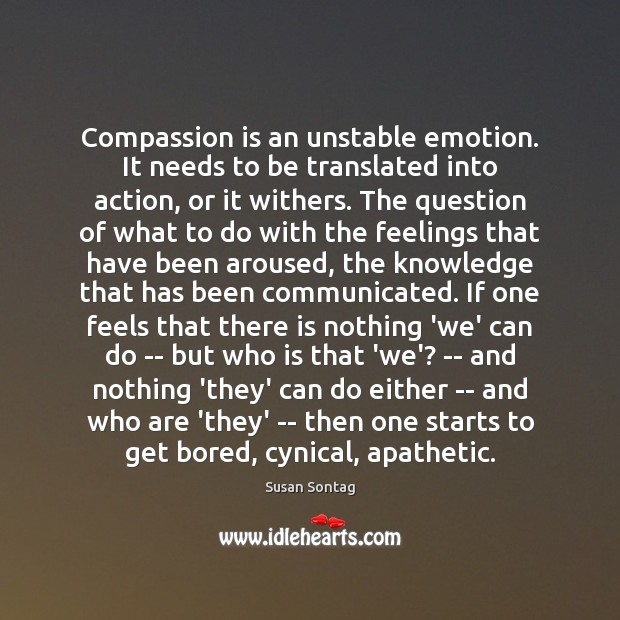 Compassion is an unstable emotion. It needs to be translated into action, Image