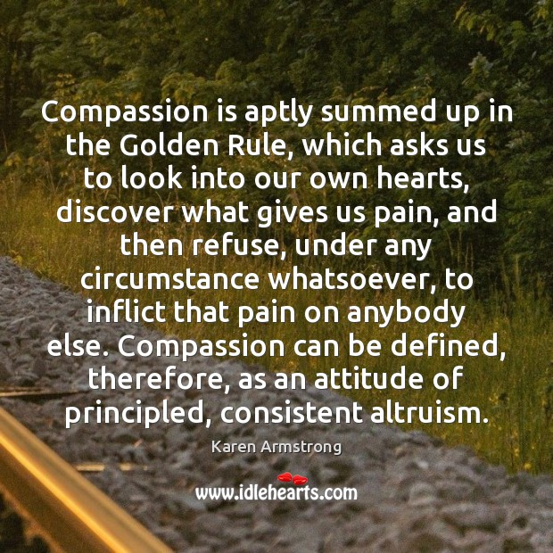 Compassion is aptly summed up in the Golden Rule, which asks us Image