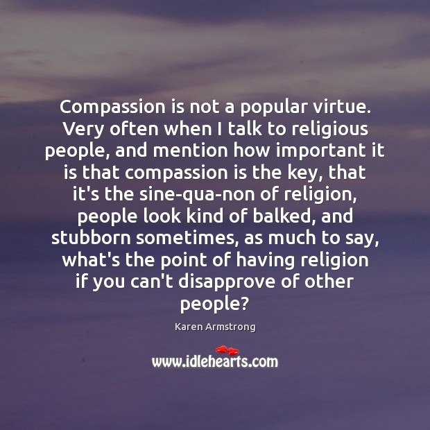 Compassion is not a popular virtue. Very often when I talk to Image