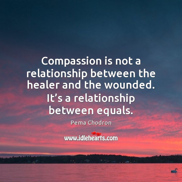 Compassion is not a relationship between the healer and the wounded. It' Image
