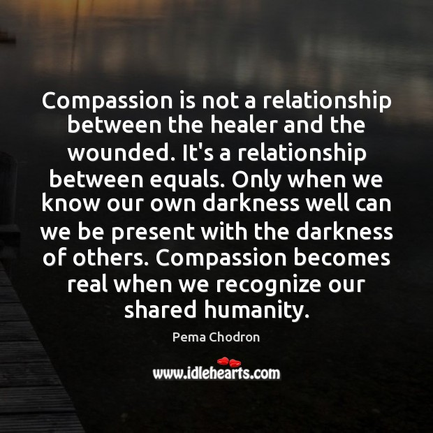 Image, Compassion is not a relationship between the healer and the wounded. It's