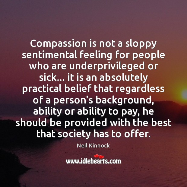 Compassion is not a sloppy sentimental feeling for people who are underprivileged Compassion Quotes Image