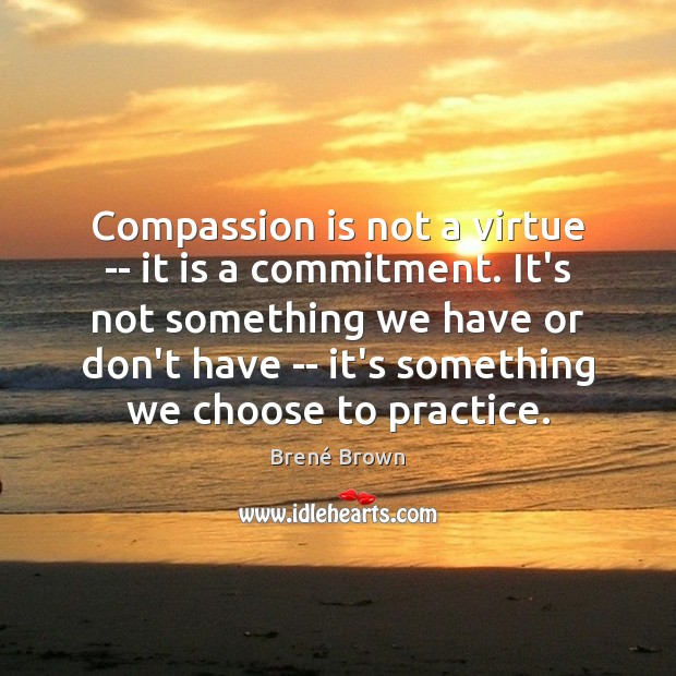 Image, Compassion is not a virtue — it is a commitment. It's not