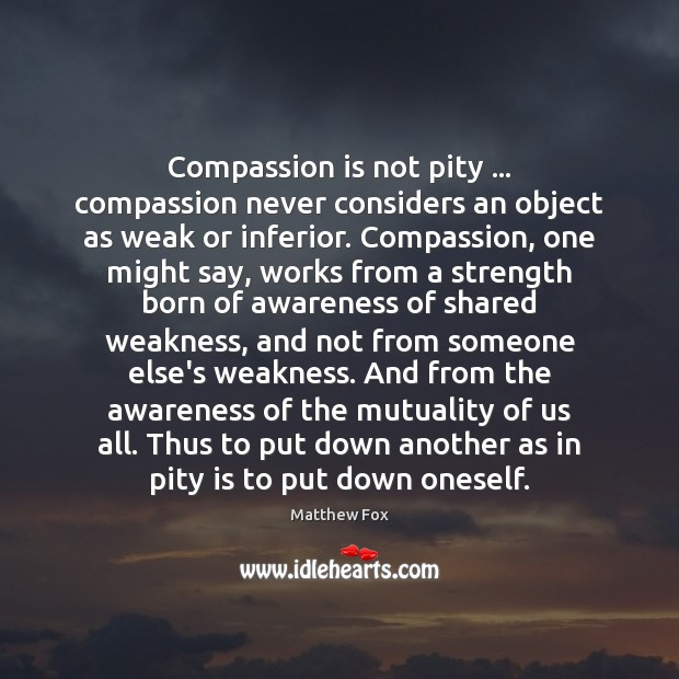 Compassion is not pity … compassion never considers an object as weak or Compassion Quotes Image