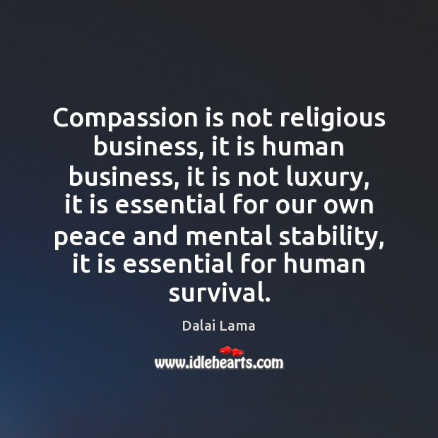 Compassion is not religious business, it is human business, it is not Image