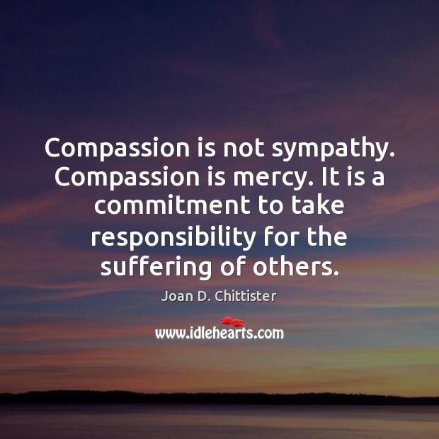 Compassion is not sympathy. Compassion is mercy. It is a commitment to Compassion Quotes Image