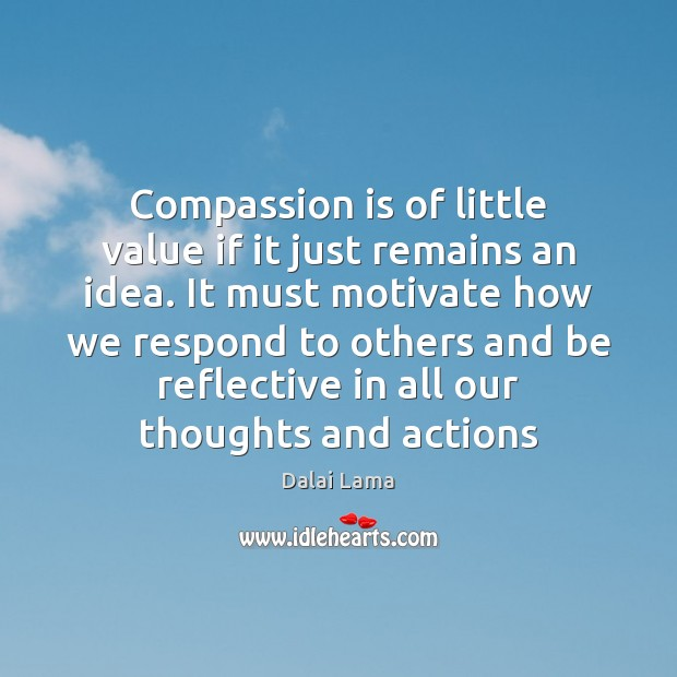 Compassion is of little value if it just remains an idea. It Compassion Quotes Image