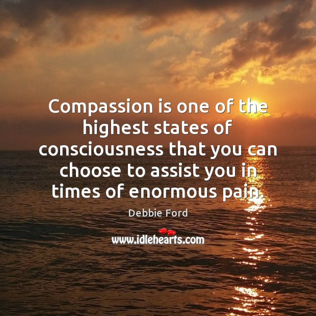 Compassion is one of the highest states of consciousness that you can Compassion Quotes Image
