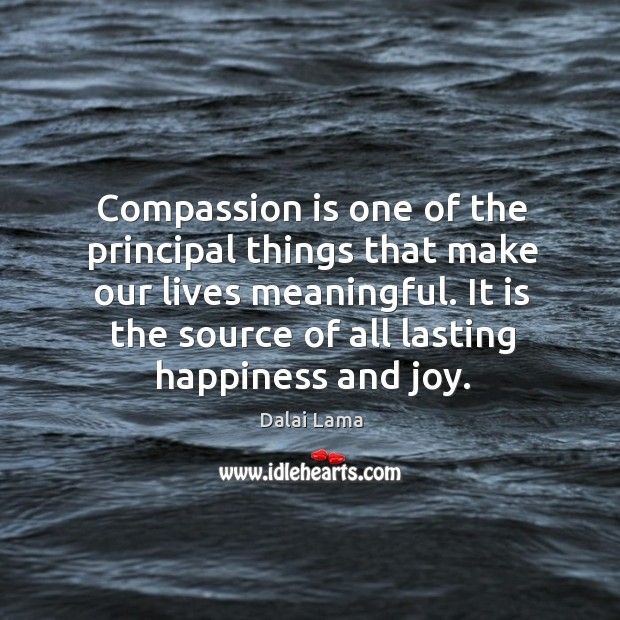 Image, Compassion is one of the principal things that make our lives meaningful.