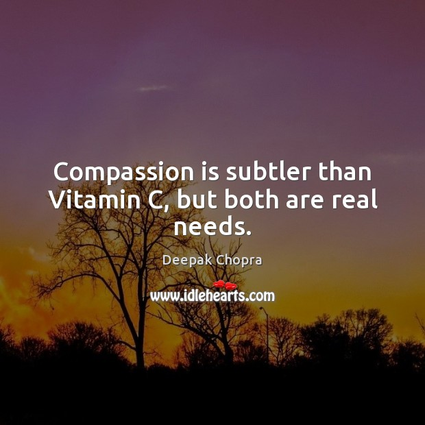 Compassion is subtler than Vitamin C, but both are real needs. Image