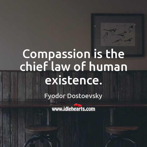 Compassion is the chief law of human existence. Compassion Quotes Image
