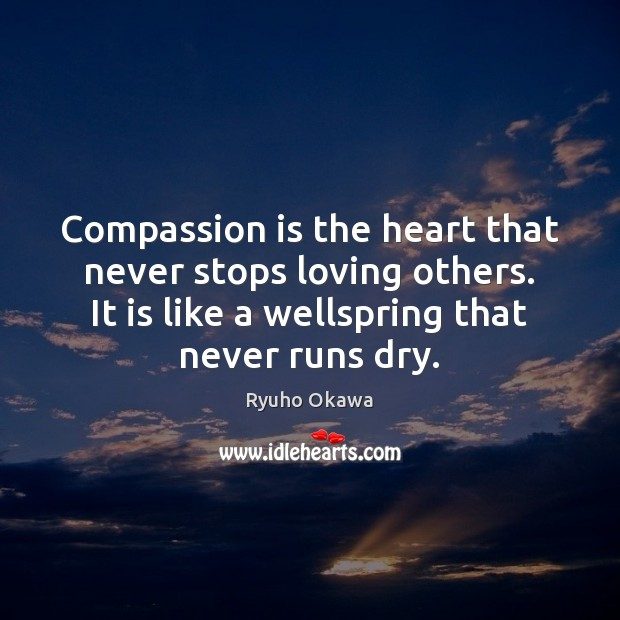 Compassion is the heart that never stops loving others. It is like Image