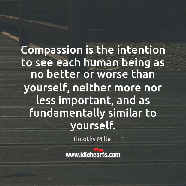 Compassion is the intention to see each human being as no better Image