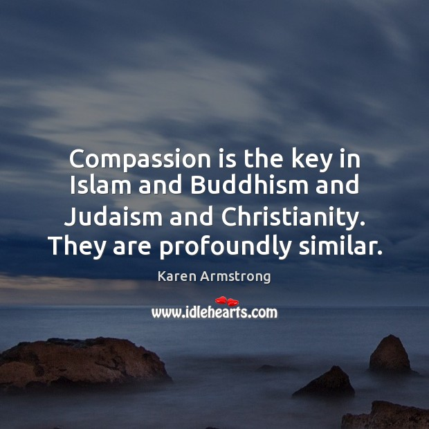 Compassion is the key in Islam and Buddhism and Judaism and Christianity. Compassion Quotes Image
