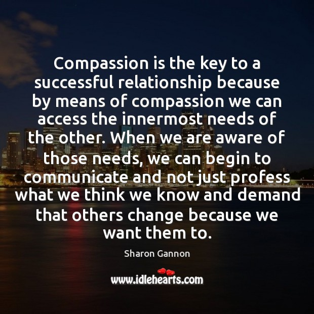 Compassion is the key to a successful relationship because by means of Sharon Gannon Picture Quote